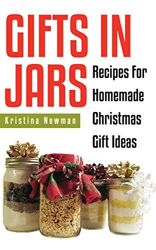 gifts in jars 101 jar recipes for homemade christmas gift