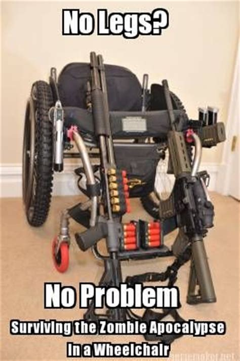 Wheelchair Meme - meme maker no legs no problem surviving the zombie