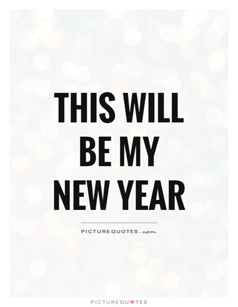 how is my in years this will be my new year picture quotes