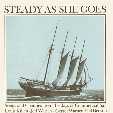 Steady As She Goes 3 by Louis Killen Steady As She Goes