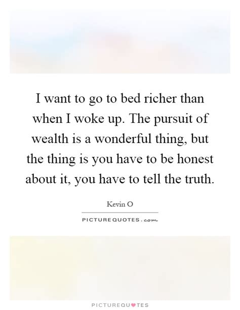 i want to go to bed pursuit of wealth quotes sayings pursuit of wealth picture quotes