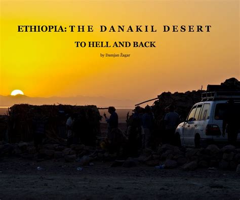 libro to hell and back ethiopia the danakil desert de damjan žagar libros de blurb espa 241 a