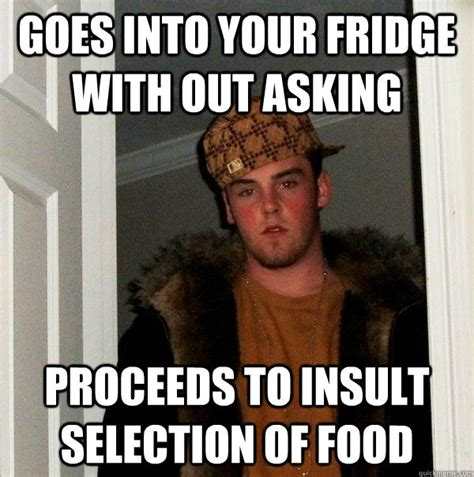 Insult Memes - goes into your fridge with out asking proceeds to insult