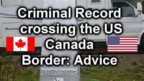 Joining The Canadian With A Criminal Record Criminal Record Crossing The Us Canada Border Advice