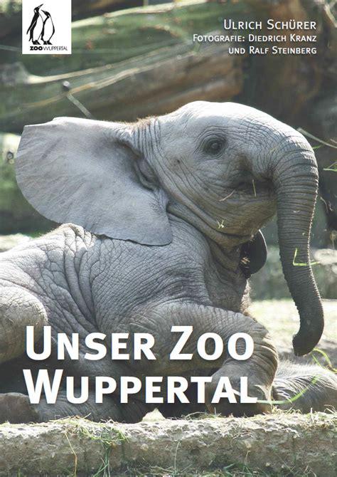 Zoologischer Garten Wuppertal öffnungszeiten by Bildband Unser Zoo Wuppertal 171 Wuppertals Gr 252 Ne Anlagen