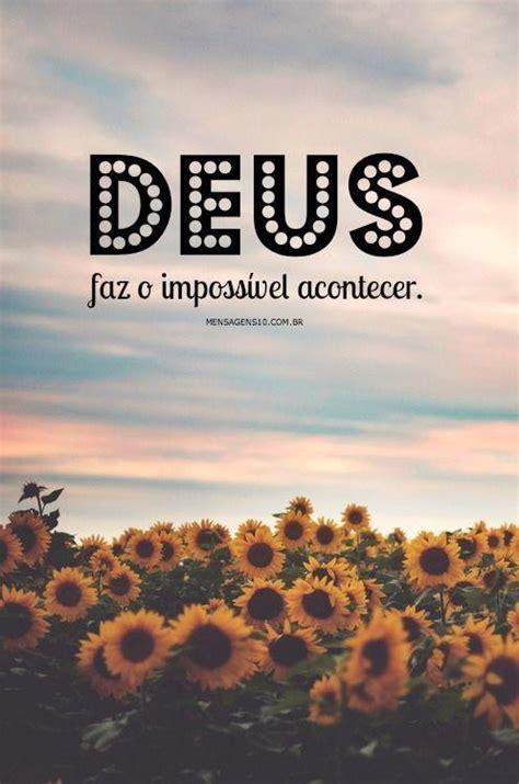 Deus faz o impossível acontecer.