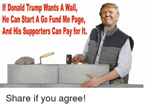 donald trump s ventures began with a lot of hype here s if donald trump wants a wall he can start a go fund me