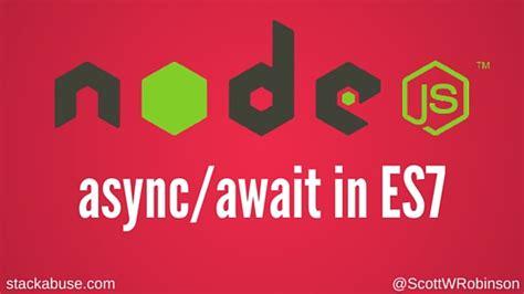 javascript async events callbacks promises and async await books node js async await in es7