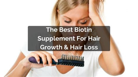 best biotin supplement for hair loss what is the best biotin supplement for hair growth hair