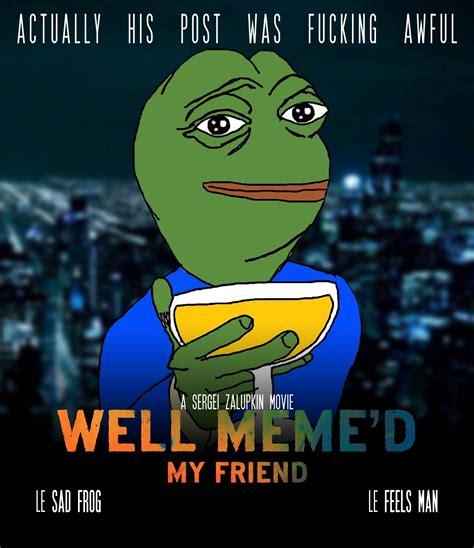 Meme D - well meme d my friend well meme d know your meme
