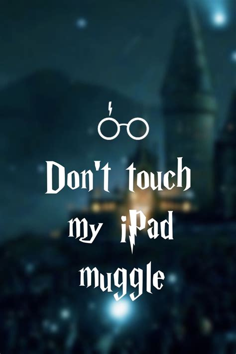 dont touch  ipad muggle wallpaper harrypotter