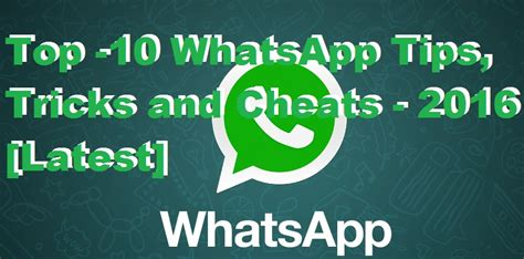 10 great tips and tricks to remember that will make top 10 whatsapp tips tricks and cheats updated 2018