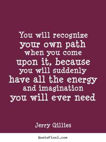 you majored in what designing your path from college to career jerry gillies image quote you will recognize your own