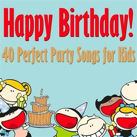 happy birthday  perfect party songs  kids songs