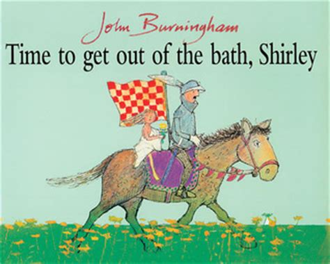 get out of the bathroom time to get out of the bath shirley by john burningham