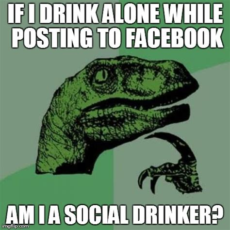 Drinking Alone Meme - social drinking imgflip