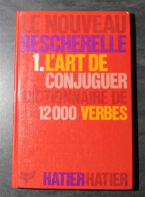 bescherelle le dictionnaire des livre le nouveau bescherelle l art de conjuguer dictionnaire des 8000 verbes n 1