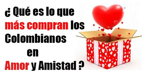 imagenes de amor y amistad de niñas 191 qu 233 es lo que m 225 s compran los colombianos en amor y amistad