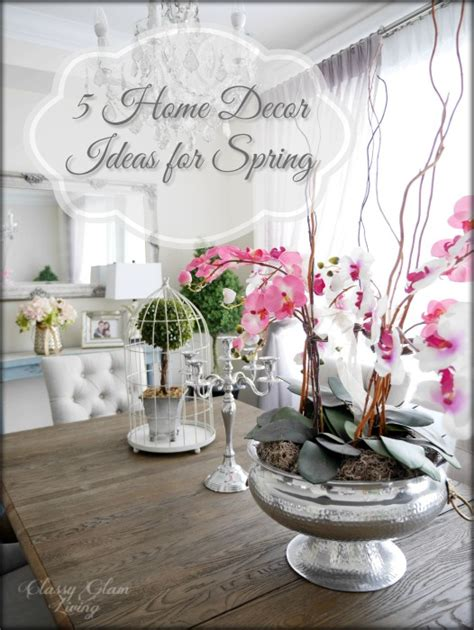 classy home decor ideas 5 home decor ideas for spring classy glam living