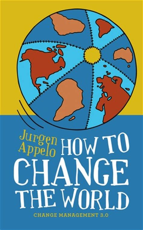 the unmade world a novel books how to change the world change management 3 0 by jurgen