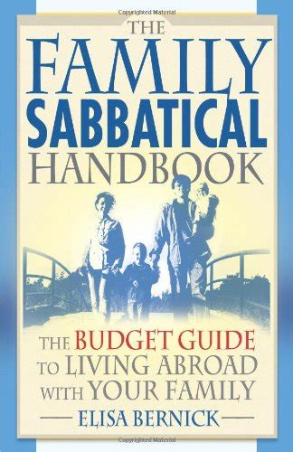 the family sabbatical handbook the budget guide to living