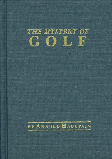 the mystery of golf classic reprint books quotes by arnold haultain like success