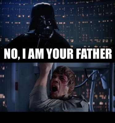 I Am Your Father Meme - meme creator no i am your father meme generator at