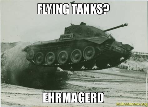 Tank Meme - flying tanks ehrmagerd make a meme