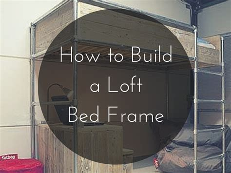 How To Make A Loft Bed Frame How To Build A Loft Bed Frame