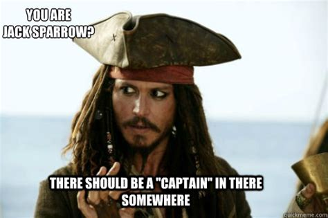 Jack Sparrow Meme - there should be a quot captain quot in there somewhere you are