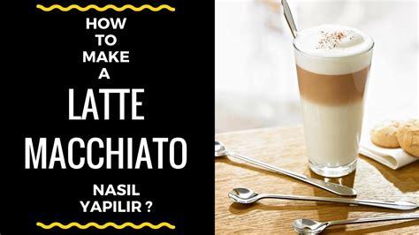 latte macchiato nasıl yapılır how to make a latte