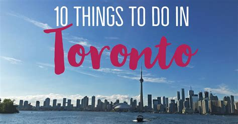 things to do for 10 things to do in toronto for timers my wandering