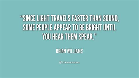 Which Is Faster Sound Or Light brian williams quotes quotesgram