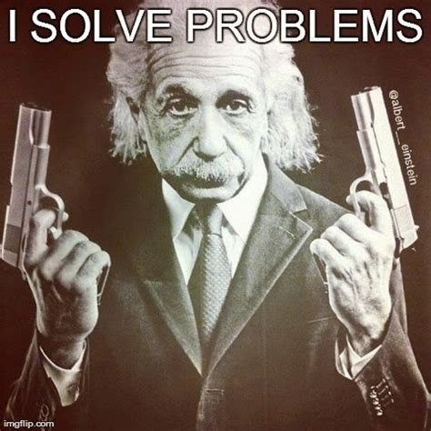 guns funny quotes by albert einstein quotesgram