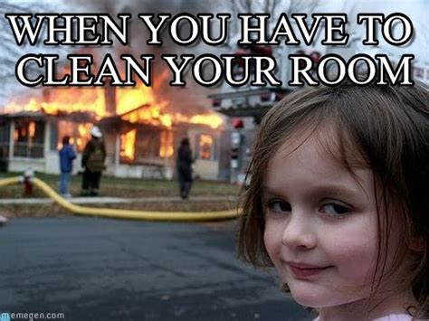 how to clean a disaster bedroom when you have to clean your room disaster girl meme on memegen