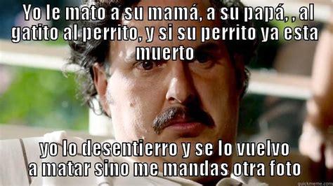 Pablo Escobar Meme - pablo escobar quotes en espanol quotesgram