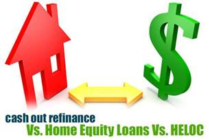heloc vs home equity loan out refinance vs home equity loan or heloc