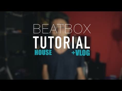 tutorial beatbox 8 beatbox tutorial house pt 2 marioma vlog youtube