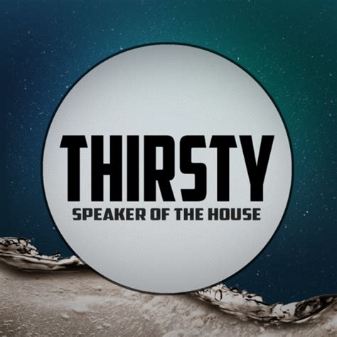 how do you become speaker of the house speaker of the house thirsty