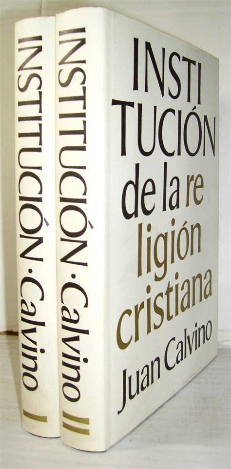 institucin de la religin mimo libros instituci 211 n de la religi 211 n cristiana o c ii tomos traducida y publicada por