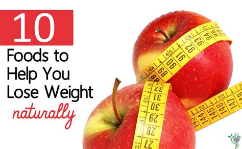10 Things You Will Need For Fast Weight Loss by 10 Foods To Help You Lose Weight Naturally Healthy Eaton