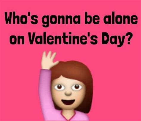 lonely valentines day whose gonna be alone on valentines day pictures photos