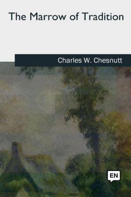 the marrow of tradition the marrow of tradition by charles w chesnutt paperback