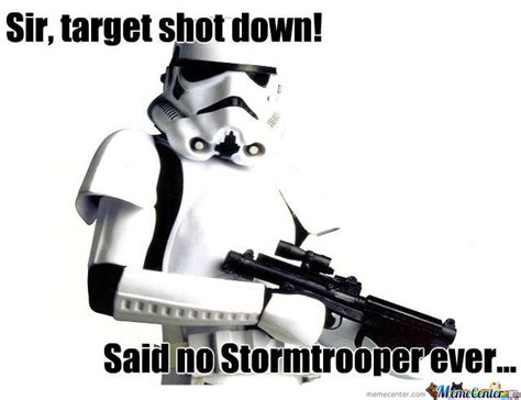 Stormtrooper Meme - stormtrooper accuracy by gsap meme center