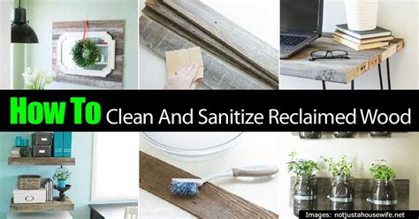 how to tips for cleaning and sanitizing reclaimed wood