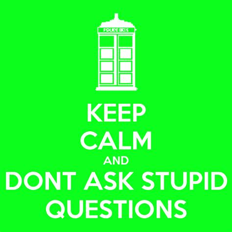 Ask A Stupid Question Ask A 2 by Keep Calm And Dont Ask Stupid Questions Poster Keep