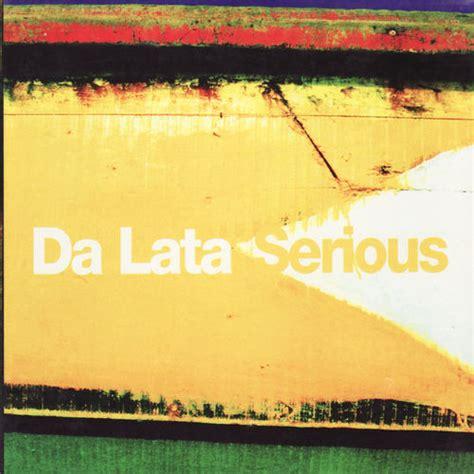 Serious Da da lata serious listen on deezer