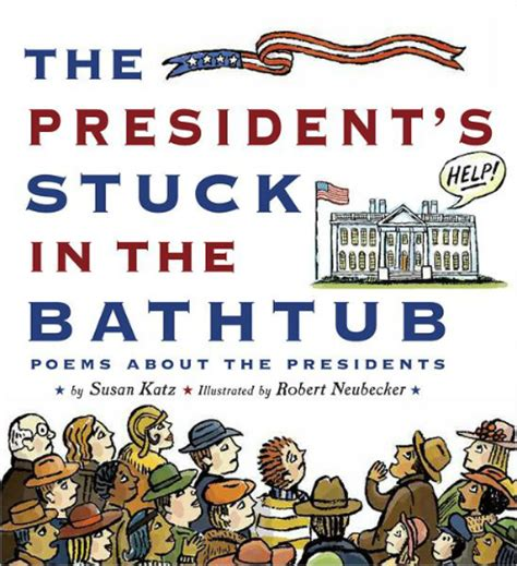 president got stuck in bathtub review of the day the president s stuck in the bathtub by