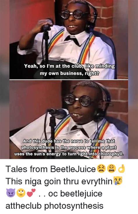 Beetlejuice Meme - 25 best memes about chlorophyll chlorophyll memes