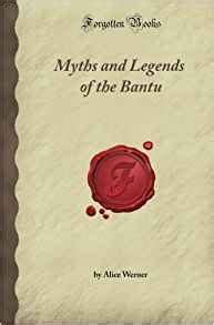 forgetting myths perils and compensations books myths and legends of the bantu forgotten books
